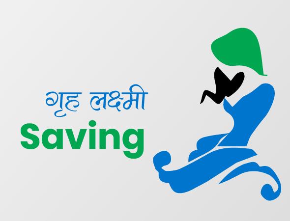 Griha Laxmi Saving